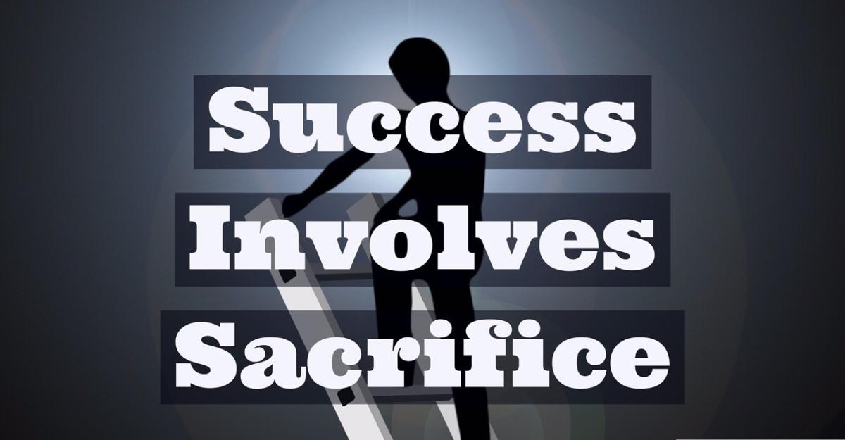 Success Involves Sacrifce