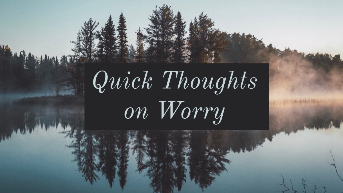 Quick Thoughts on Worry