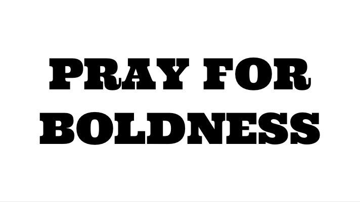 Pray For Boldness