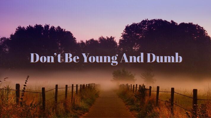 Don't Be Young andDumb