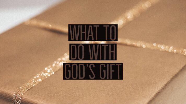 What To Do With God'sGift