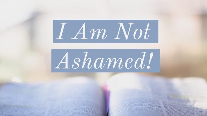 I Am NotAshamed