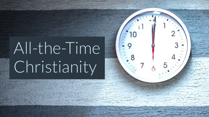 All-the-Time Christianity