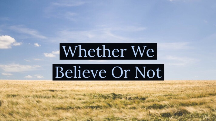 Whether We Believe OrNot