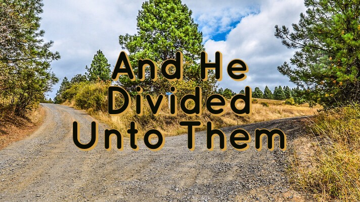 And He Divided UntoThem