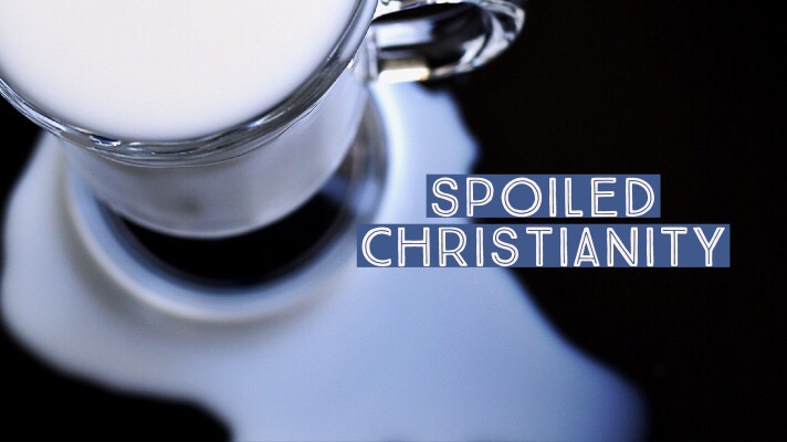 Spoiled Christianity