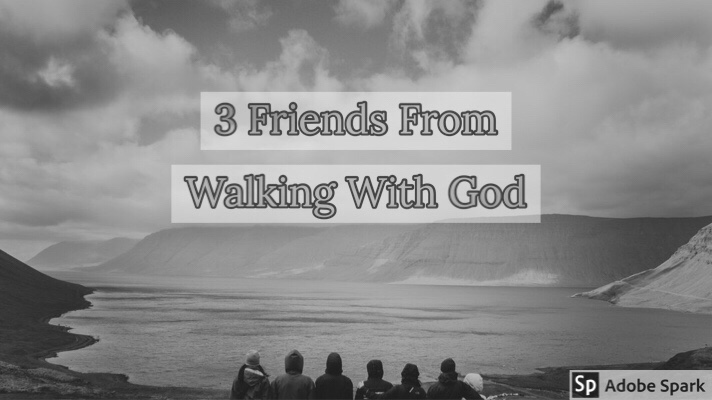 3 Friends That Walking With God WillBring