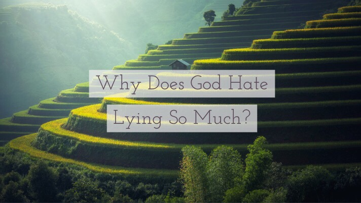 Why Does God Hate Lying SoMuch?