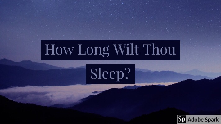How Long Wilt ThouSleep?