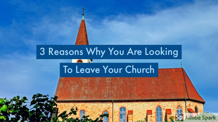 3 Reasons Why You Are Looking To Leave YourChurch