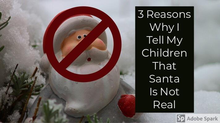 3 Reasons Why I Won't Tell My Children Santa Claus IsReal
