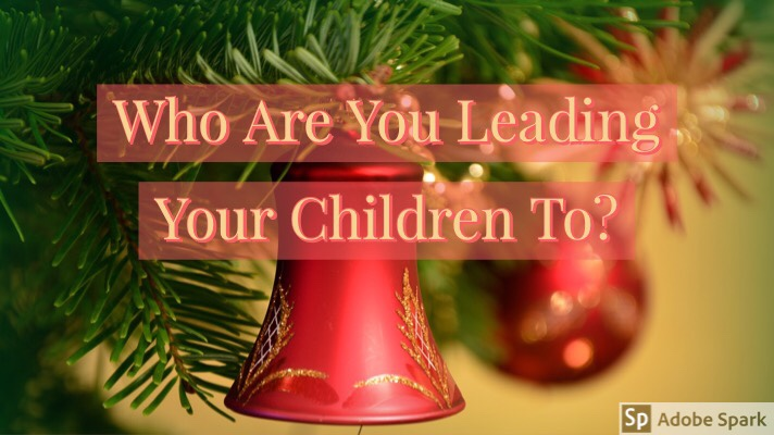 Who Are You Leading Your ChildrenTo?