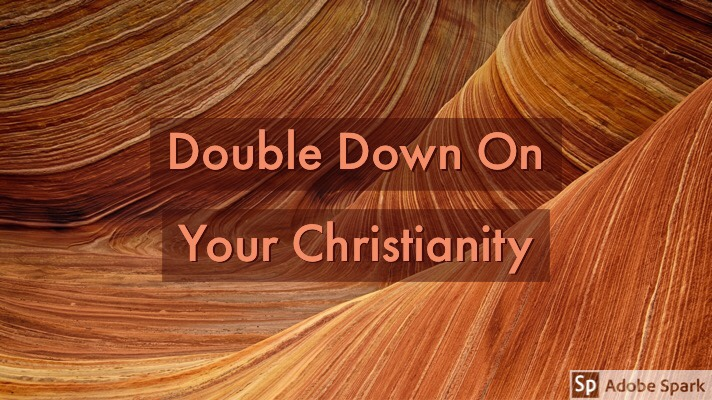 Double Down On YourChristianity