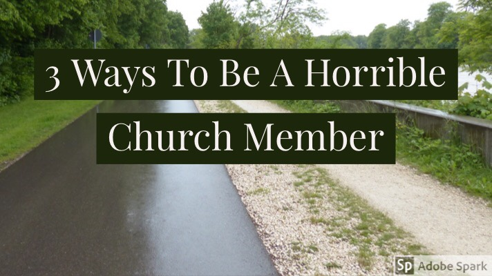 3 Ways To Be A Horrible Church Member