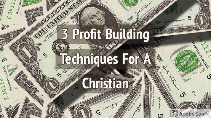 3 Profit Building Techniques For AChristian