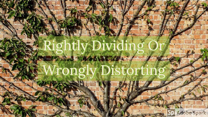 Rightly Dividing Or WronglyDistorting