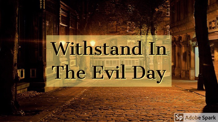 Withstand In The Evil Day