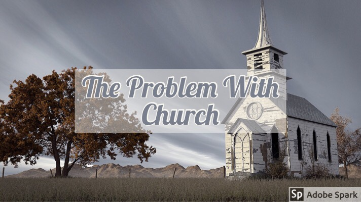 The Problem WithChurch
