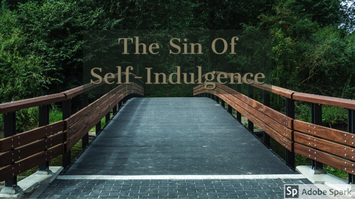 The Sin ofSelf-Indulgence