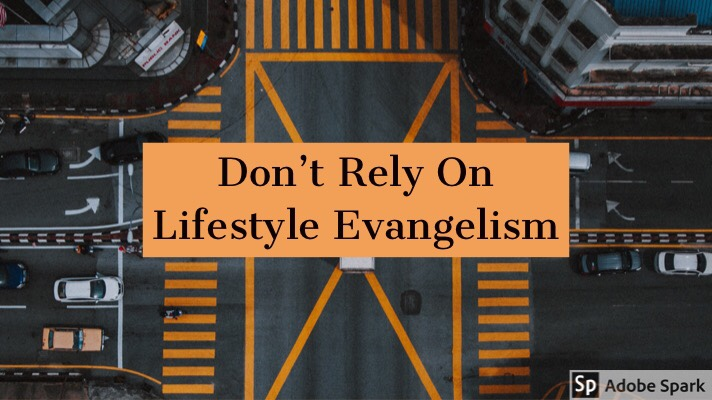 Don't Rely On LifestyleEvangelism