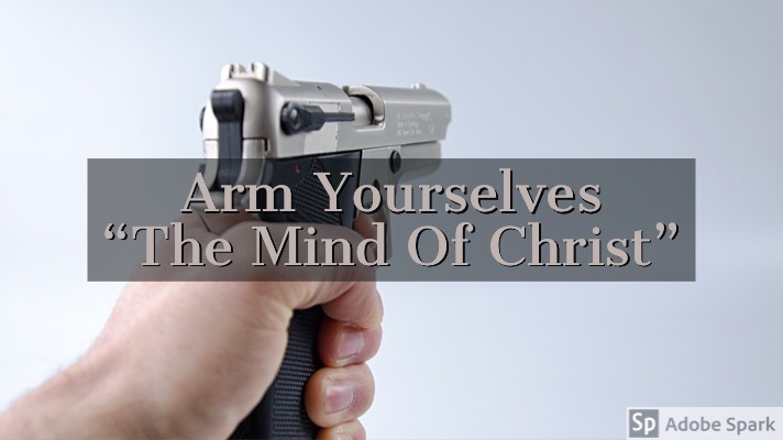 "Arm Yourselves ""The Mind of Christ"""