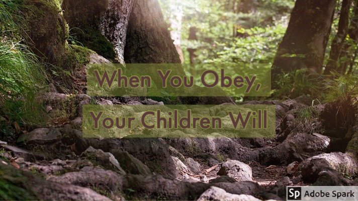 When You Obey, Your Children Will
