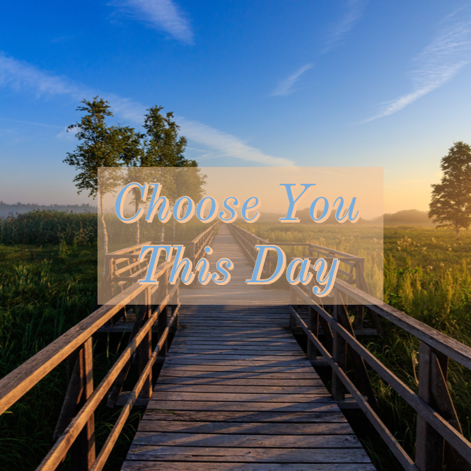 Choose You This Day – What Is TheChoice?