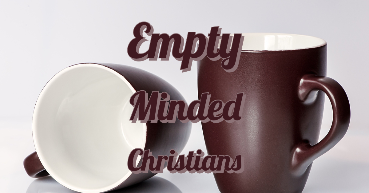 Empty Minded Christians